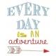 phrase everydays is an adventure